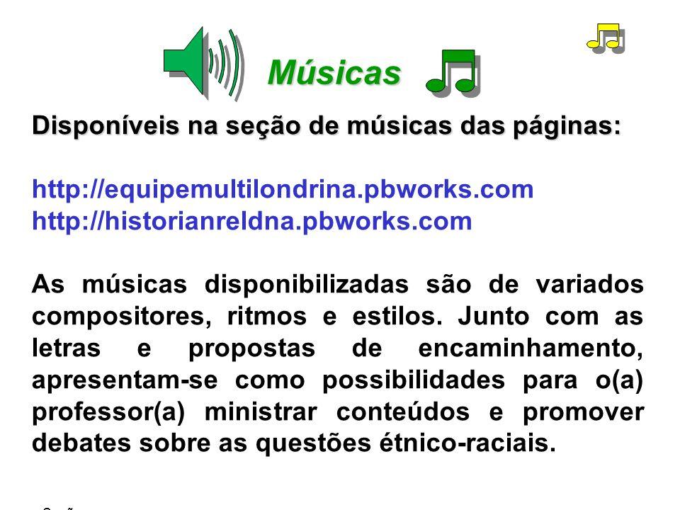 Músicas Disponíveis na seção de músicas das páginas: http://equipemultilondrina.pbworks.com http://historianreldna.pbworks.com As músicas disponibiliz