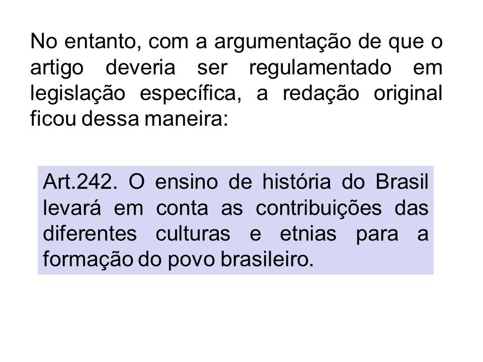Asseguram o direito à igualdade de condições de vida e de cidadania, assim como garantem igual direito às histórias e culturas que compõem a nação brasileira, além do direito de acesso às diferentes fontes da cultura nacional Pontos de destaque da C.F (1988) Art.