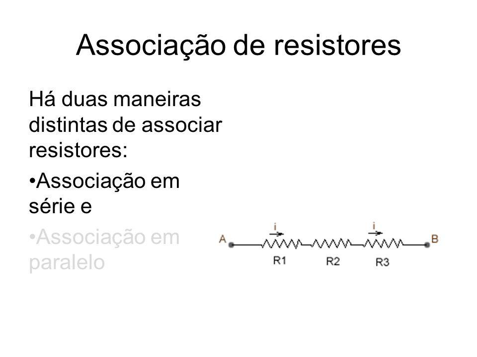 Há duas maneiras distintas de associar resistores: Associação em série e Associação em paralelo