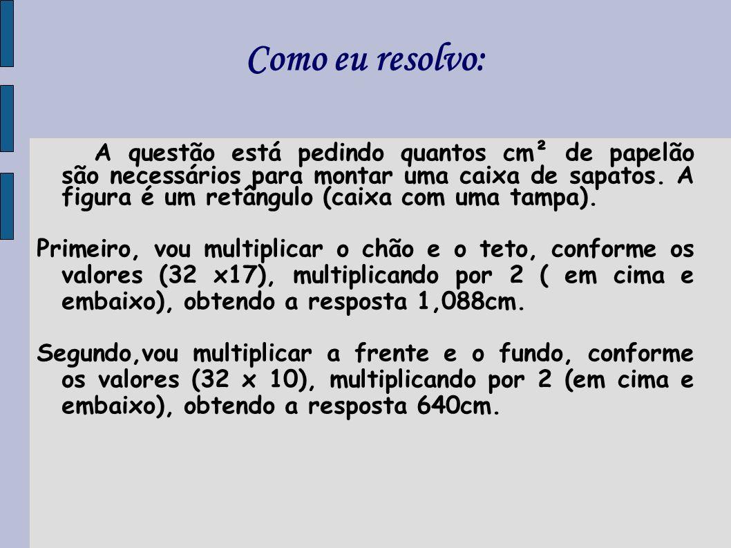 Continuação de exercício 1 Terceiro, vou multiplicar as laterais, conforme os valores (17 x 10), multiplicando por 2 (2 lados), obtendo a resposta 340cm.