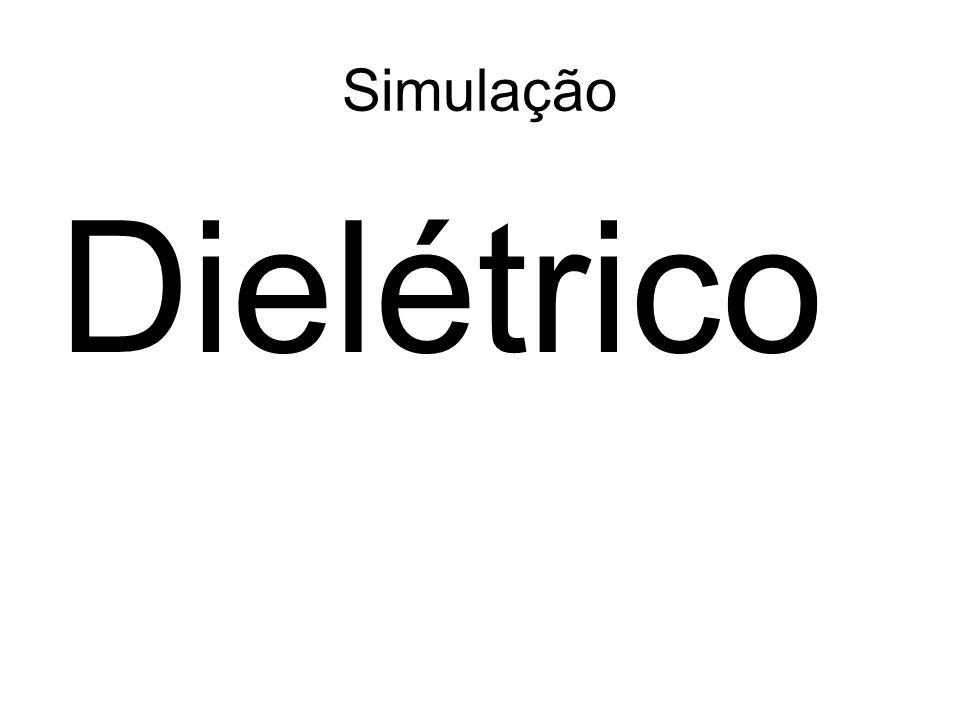 Simulação Dielétrico