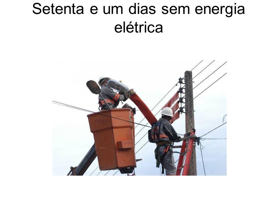 Setenta e um dias sem energia elétrica