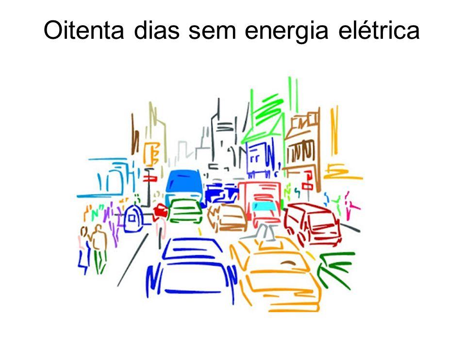Oitenta dias sem energia elétrica