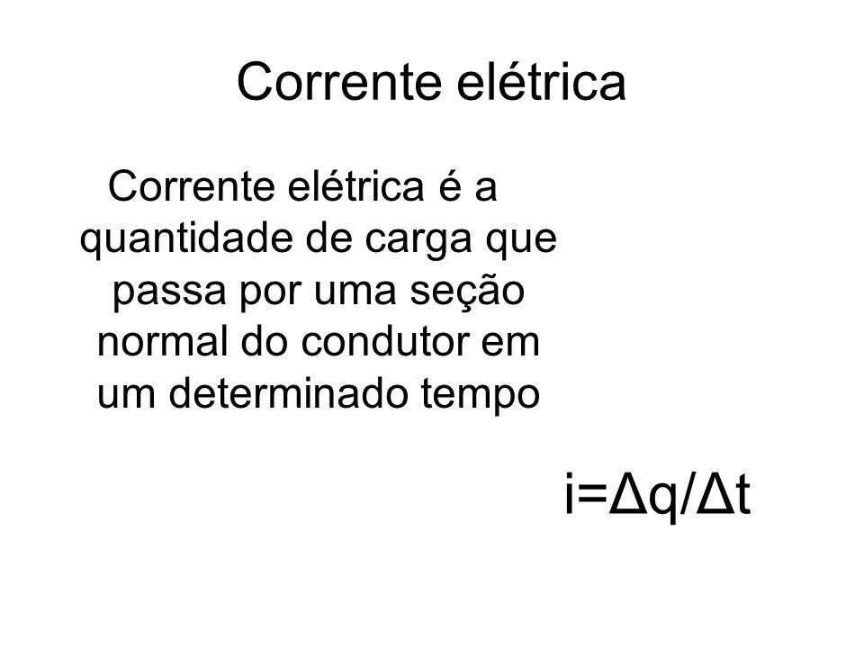 Corrente elétrica Corrente elétrica é a quantidade de carga que passa por uma seção normal do condutor em um determinado tempo i=Δq/Δt