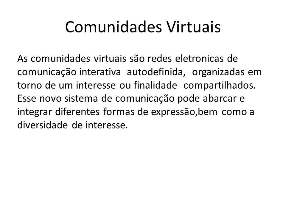 Comunidades Virtuais As comunidades virtuais são redes eletronicas de comunicação interativa autodefinida, organizadas em torno de um interesse ou fin