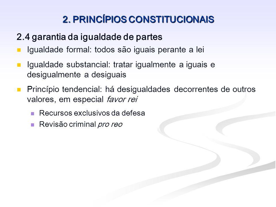 2. PRINCÍPIOS CONSTITUCIONAIS 2.4 garantia da igualdade de partes Igualdade formal: todos são iguais perante a lei Igualdade substancial: tratar igual