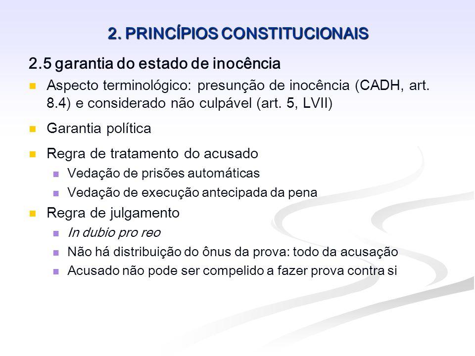 2. PRINCÍPIOS CONSTITUCIONAIS 2.5 garantia do estado de inocência Aspecto terminológico: presunção de inocência (CADH, art. 8.4) e considerado não cul