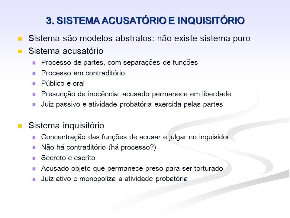 3. SISTEMA ACUSATÓRIO E INQUISITÓRIO Sistema são modelos abstratos: não existe sistema puro Sistema acusatório Processo de partes, com separações de f