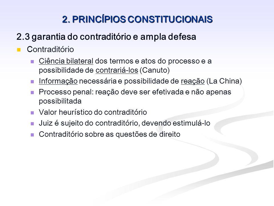 2. PRINCÍPIOS CONSTITUCIONAIS 2.3 garantia do contraditório e ampla defesa Contraditório Ciência bilateral dos termos e atos do processo e a possibili