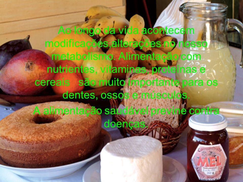 Ao longo da vida acontecem modificações,alterações no nosso metabolismo. Alimentação com nutrientes, vitaminas, proteínas e cereais são muito importan