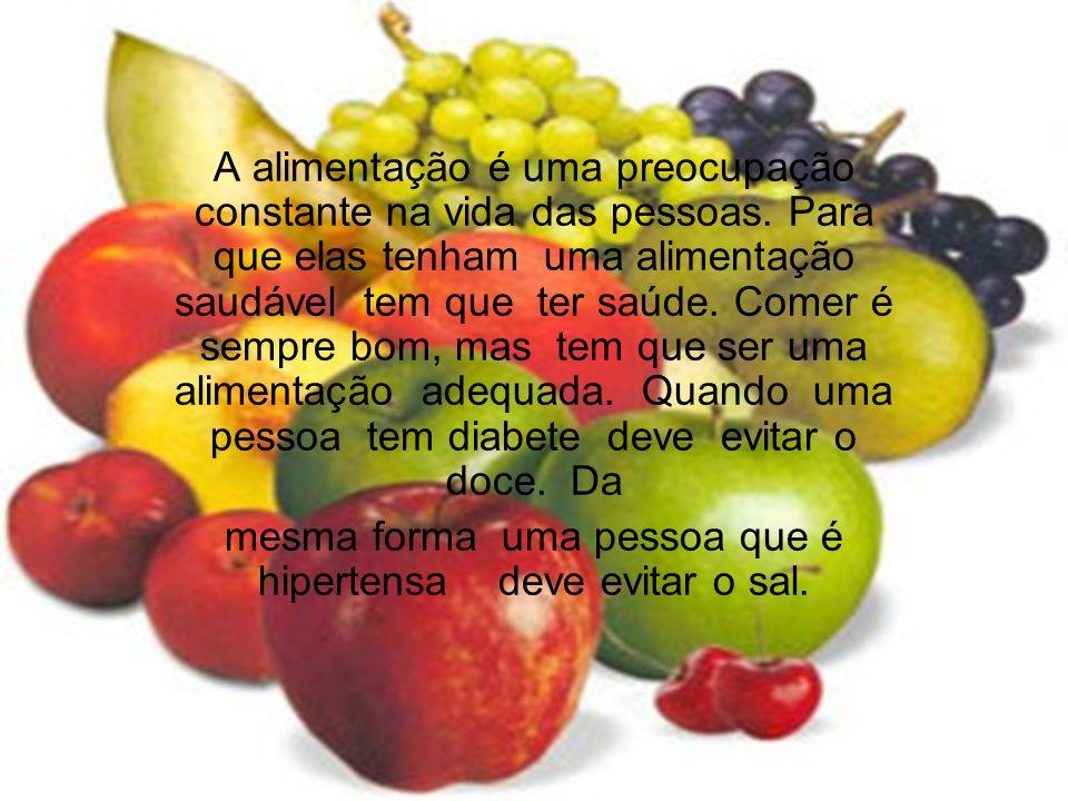 A alimentação é uma preocupação constante na vida das pessoas. Para que elas tenham uma alimentação saudável tem que ter saúde. Comer é sempre bom, ma