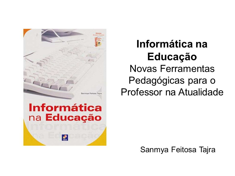 Informática na Educação Novas Ferramentas Pedagógicas para o Professor na Atualidade Sanmya Feitosa Tajra