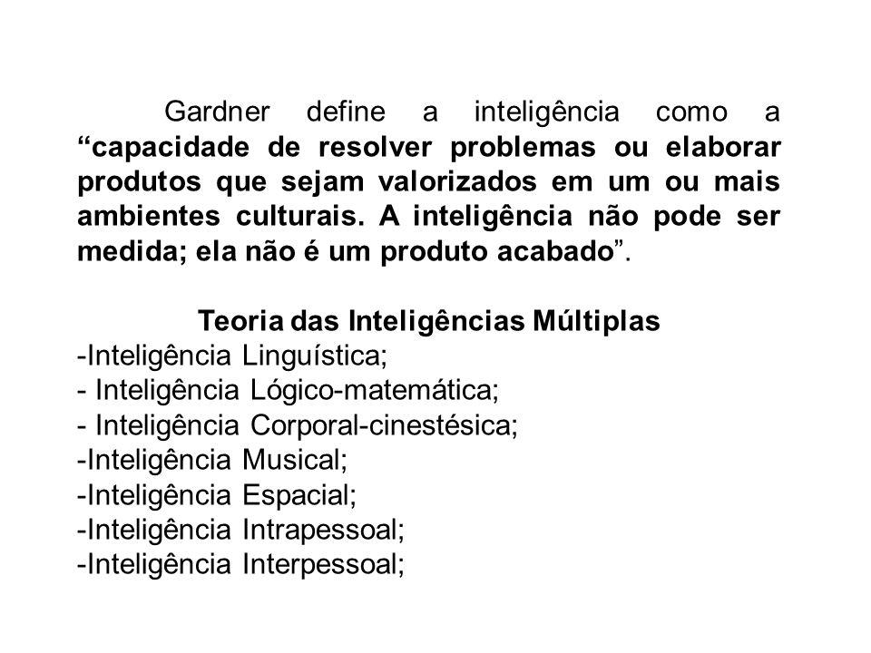 Gardner define a inteligência como a capacidade de resolver problemas ou elaborar produtos que sejam valorizados em um ou mais ambientes culturais. A