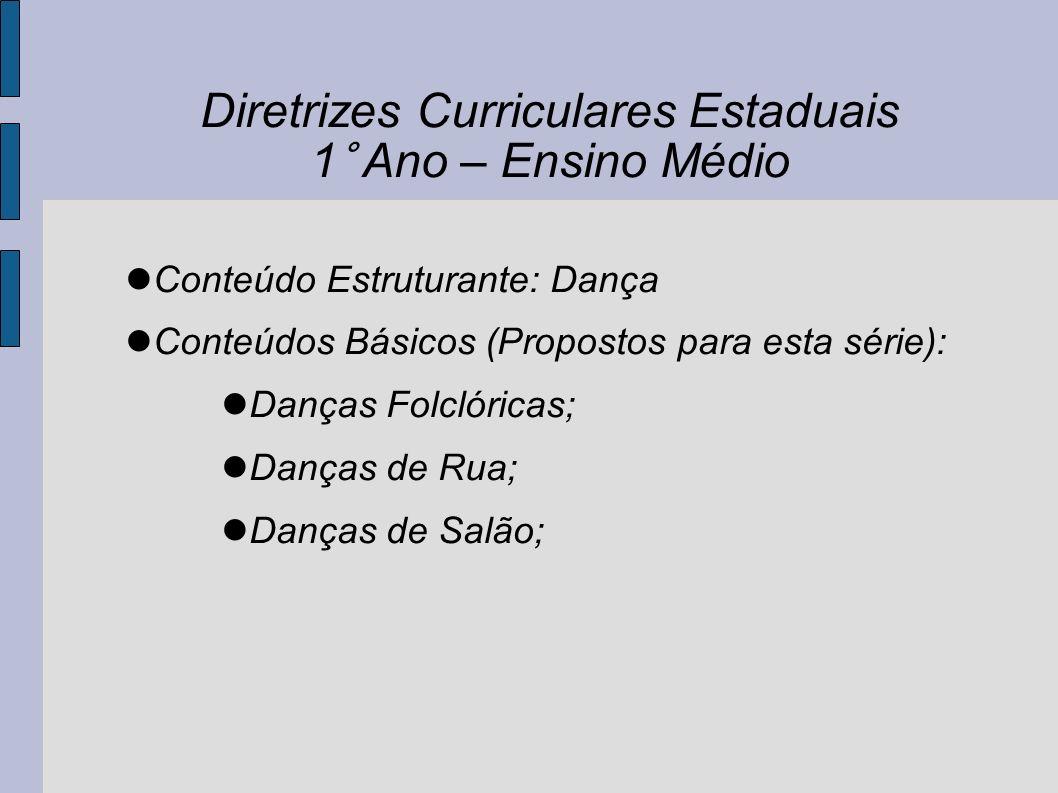 Diretrizes Curriculares Estaduais 1° Ano – Ensino Médio Conteúdo Estruturante: Dança Conteúdos Básicos (Propostos para esta série): Danças Folclóricas