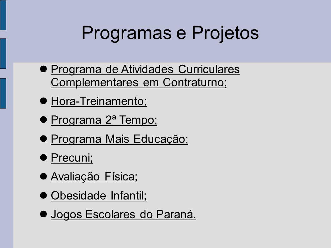 Programas e Projetos Programa de Atividades Curriculares Complementares em Contraturno; Hora-Treinamento; Programa 2ª Tempo; Programa Mais Educação; P
