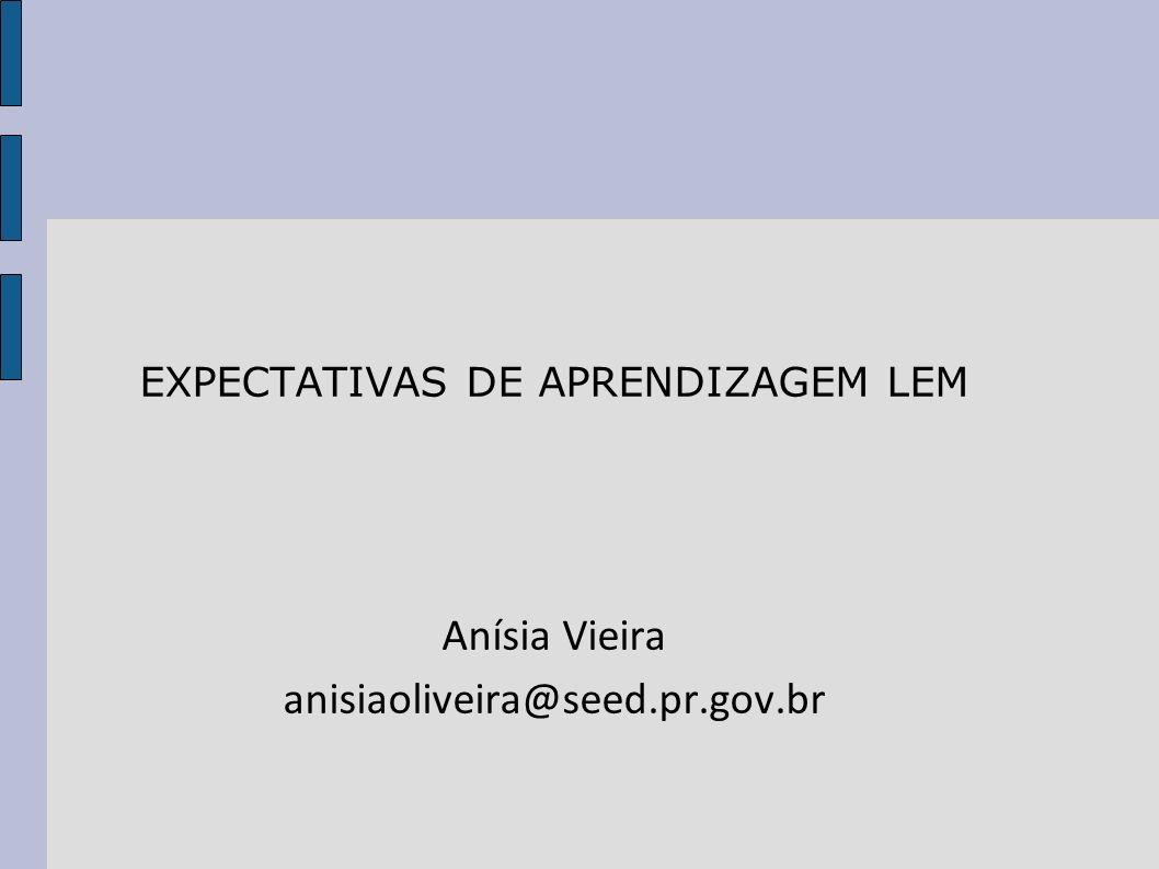 EXPECTATIVAS DE APRENDIZAGEM LEM Anísia Vieira anisiaoliveira@seed.pr.gov.br