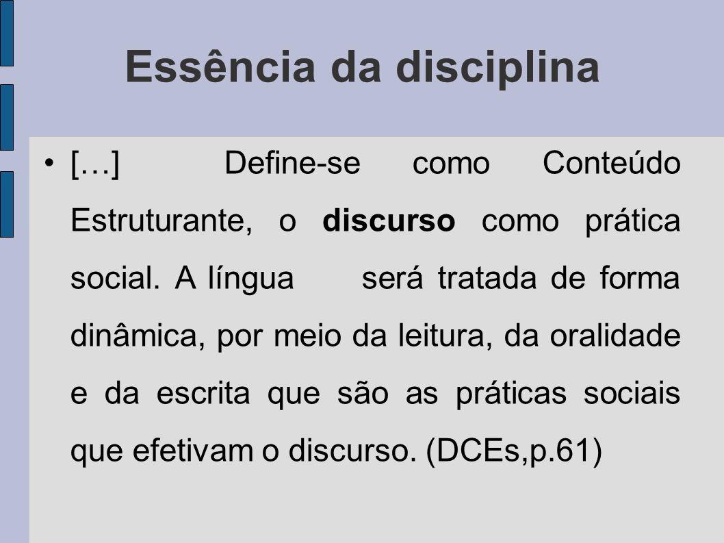 Essência da disciplina […] Define-se como Conteúdo Estruturante, o discurso como prática social. A língua será tratada de forma dinâmica, por meio da