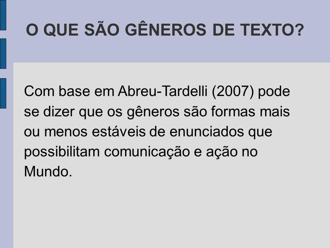 O QUE SÃO GÊNEROS DE TEXTO? Com base em Abreu-Tardelli (2007) pode se dizer que os gêneros são formas mais ou menos estáveis de enunciados que possibi