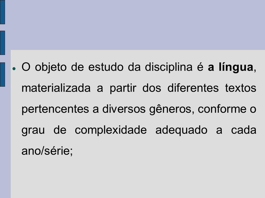 O objeto de estudo da disciplina é a língua, materializada a partir dos diferentes textos pertencentes a diversos gêneros, conforme o grau de complexi
