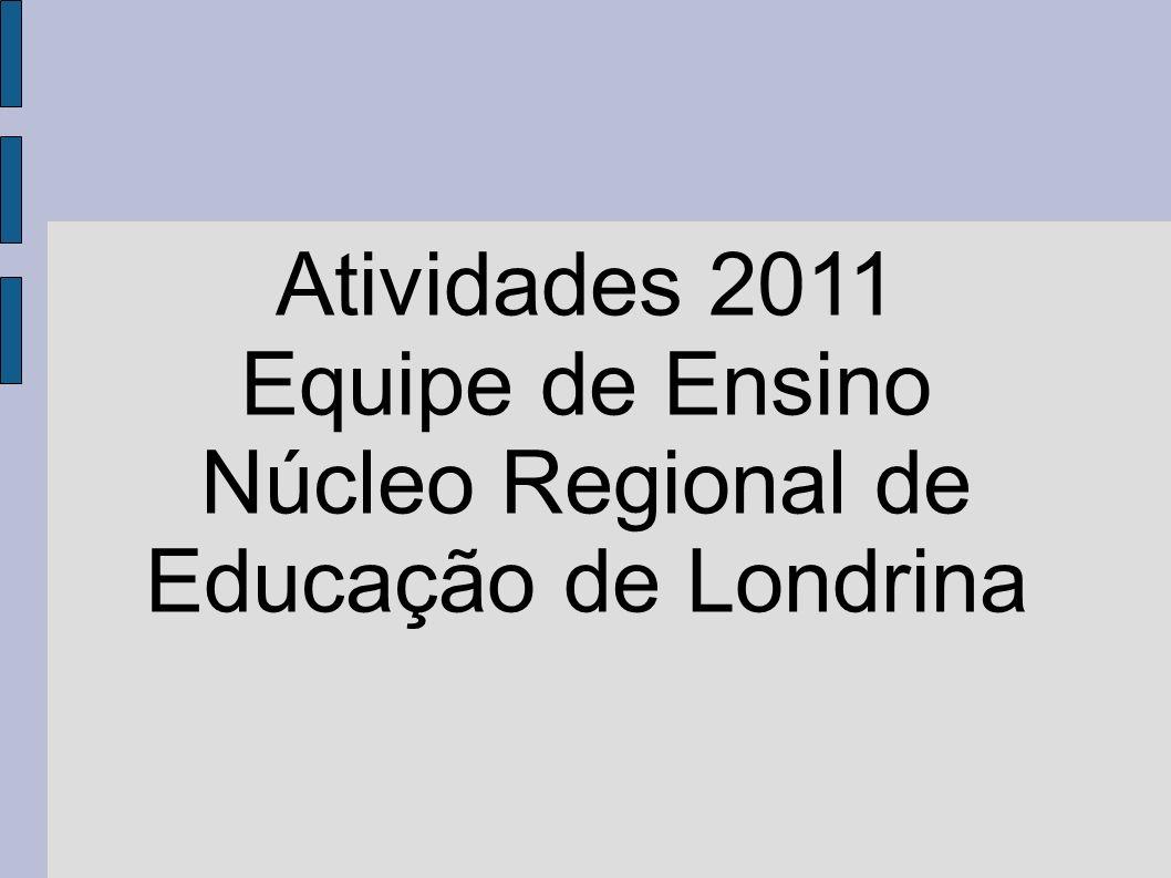 Atividades 2011 Equipe de Ensino Núcleo Regional de Educação de Londrina