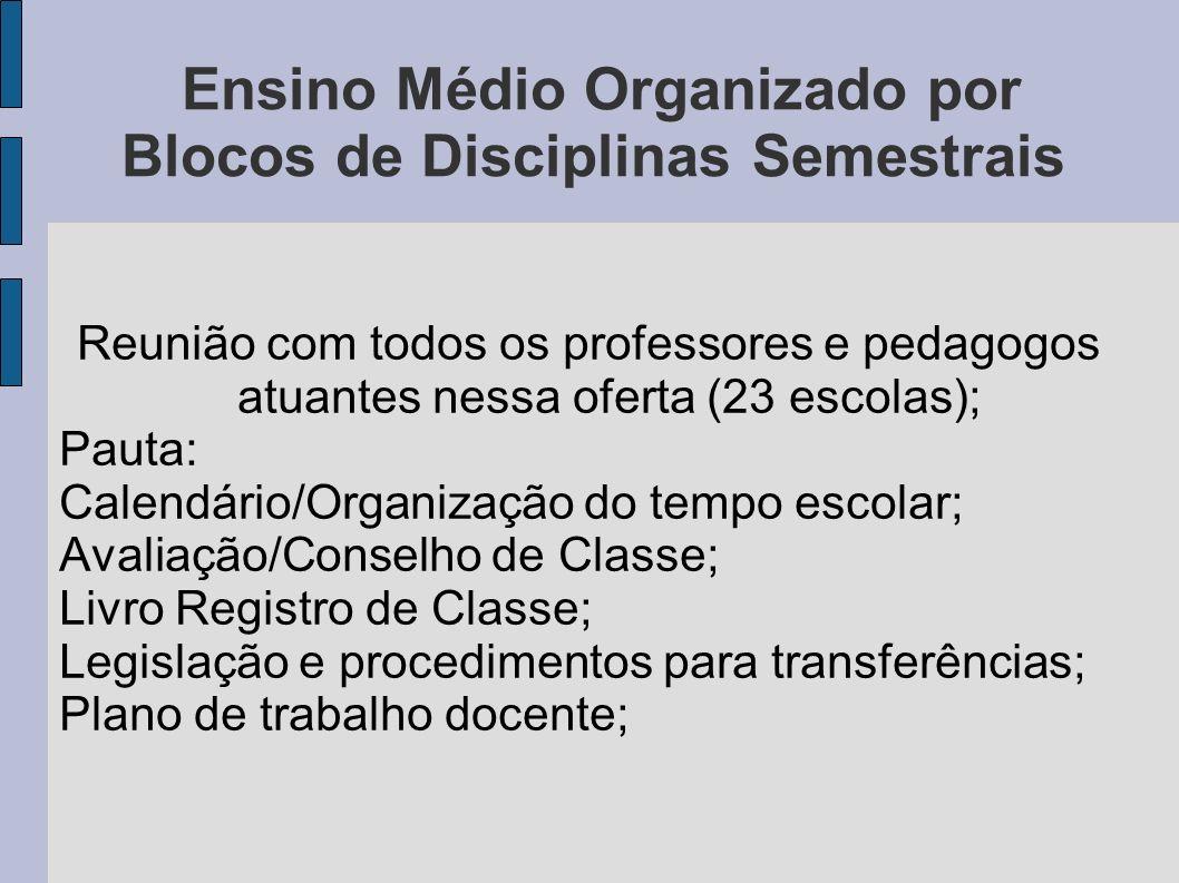 Ensino Médio Organizado por Blocos de Disciplinas Semestrais Reunião com todos os professores e pedagogos atuantes nessa oferta (23 escolas); Pauta: C