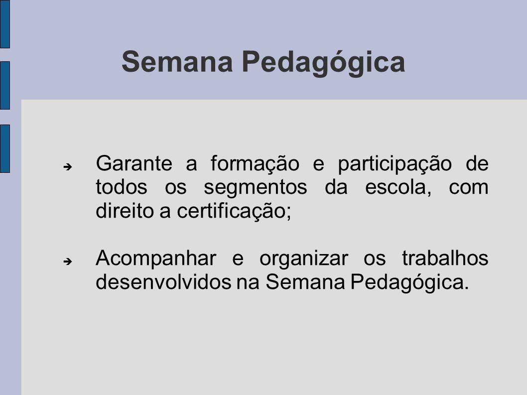 Semana Pedagógica Garante a formação e participação de todos os segmentos da escola, com direito a certificação; Acompanhar e organizar os trabalhos d