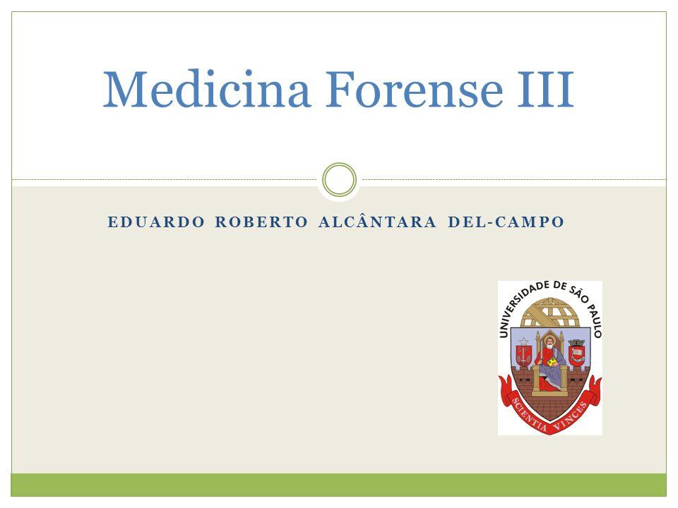 EDUARDO ROBERTO ALCÂNTARA DEL-CAMPO Medicina Forense III
