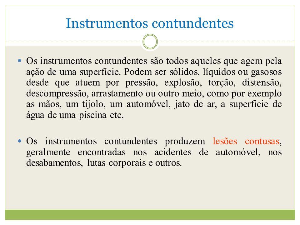 Instrumentos contundentes Os instrumentos contundentes são todos aqueles que agem pela ação de uma superfície.