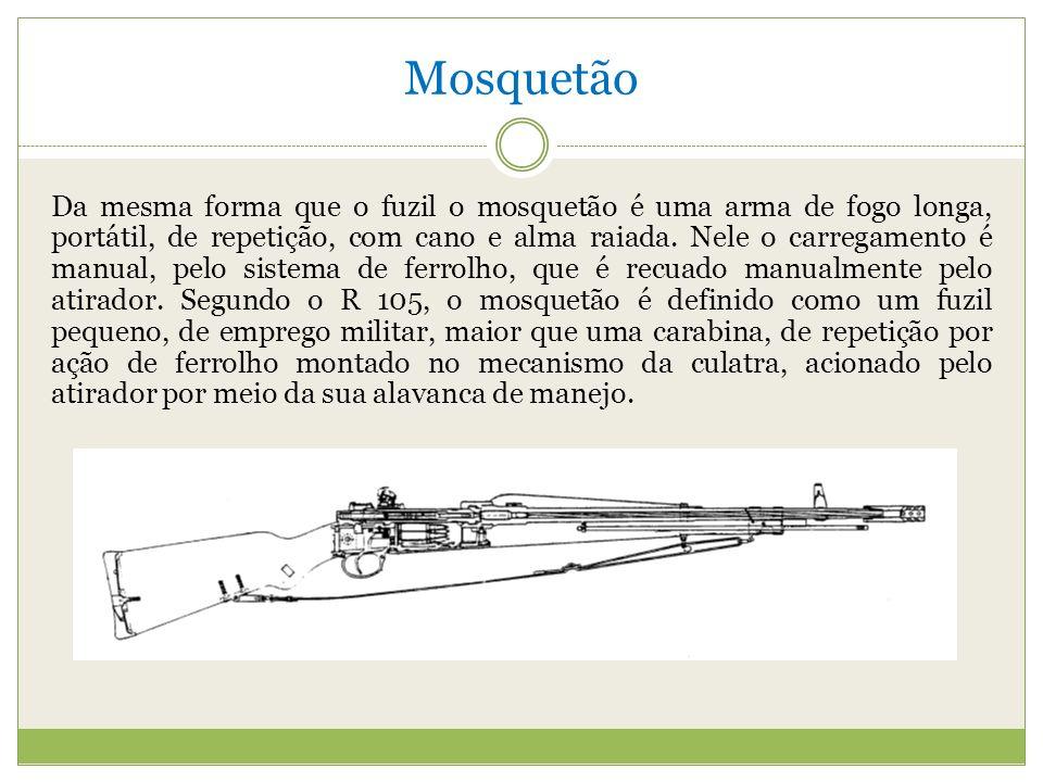 Mosquetão Da mesma forma que o fuzil o mosquetão é uma arma de fogo longa, portátil, de repetição, com cano e alma raiada.