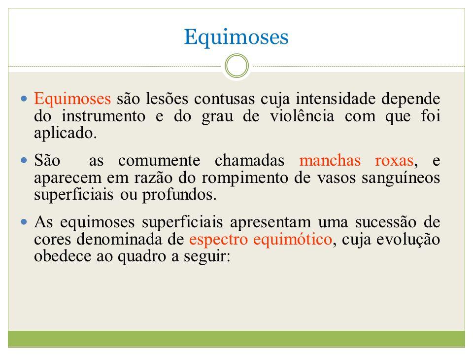Equimoses Equimoses são lesões contusas cuja intensidade depende do instrumento e do grau de violência com que foi aplicado.