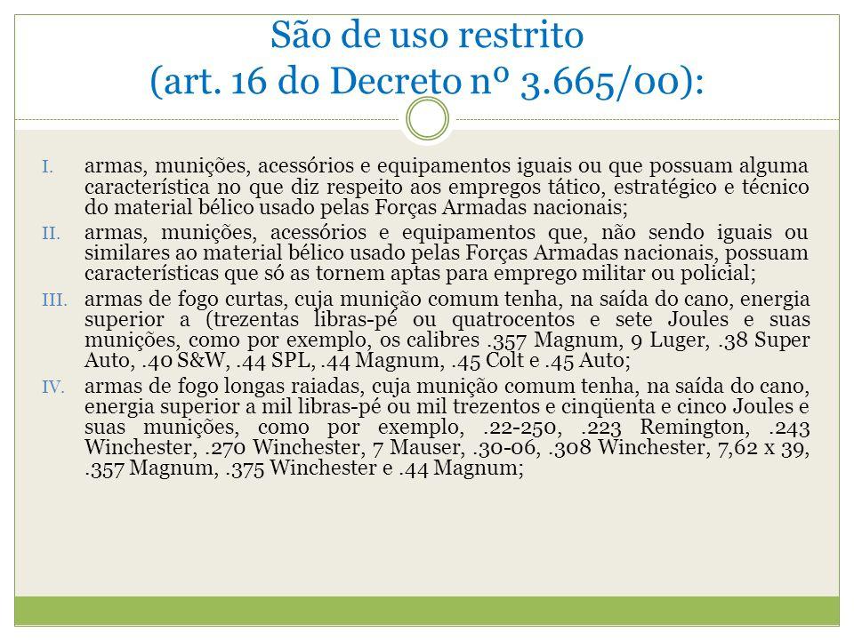 São de uso restrito (art.16 do Decreto nº 3.665/00): I.