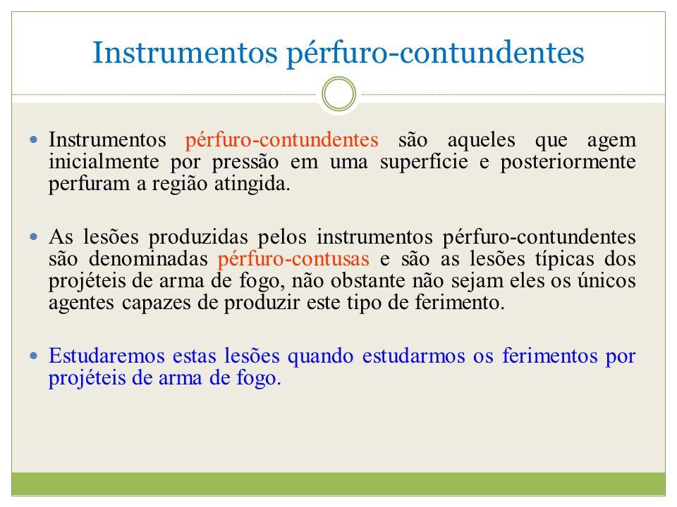Instrumentos pérfuro-contundentes Instrumentos pérfuro-contundentes são aqueles que agem inicialmente por pressão em uma superfície e posteriormente perfuram a região atingida.