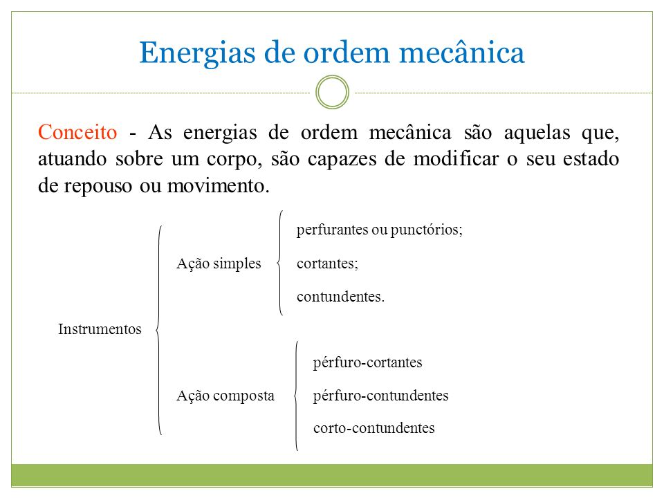Energias de ordem mecânica perfurantes ou punctórios; Ação simplescortantes; contundentes.