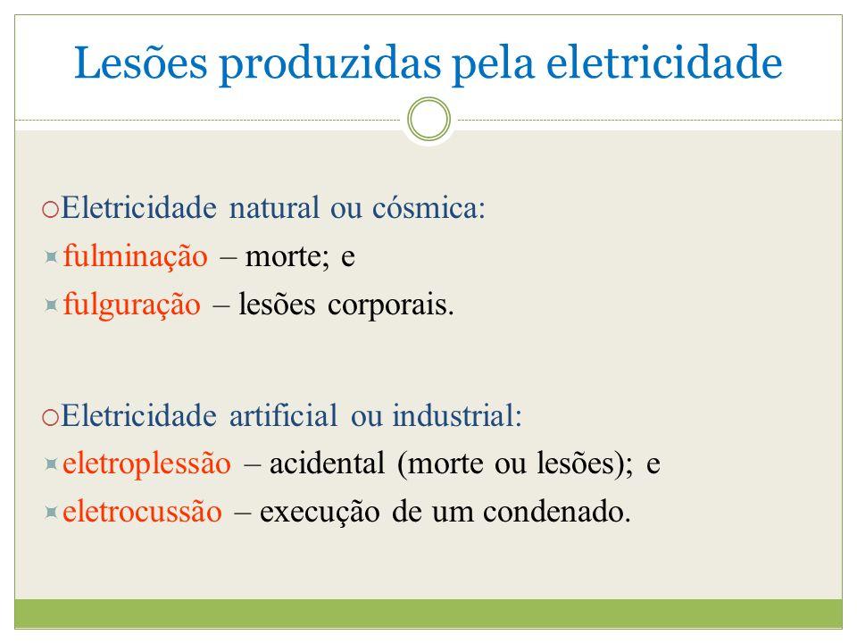 Lesões produzidas pela eletricidade Eletricidade natural ou cósmica: fulminação – morte; e fulguração – lesões corporais.