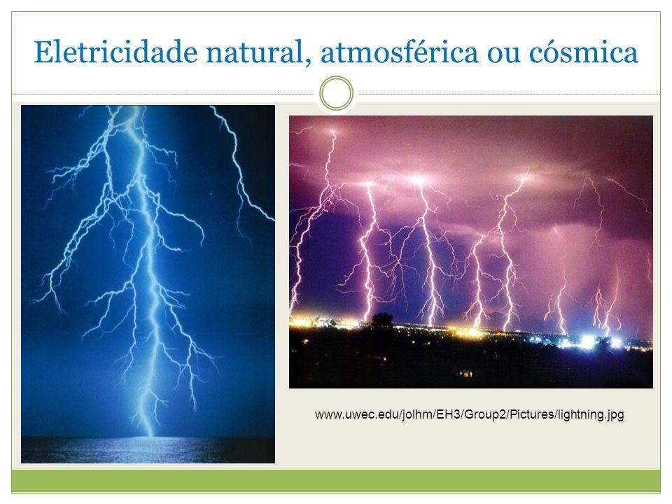 Eletricidade natural, atmosférica ou cósmica www.uwec.edu/jolhm/EH3/Group2/Pictures/lightning.jpg