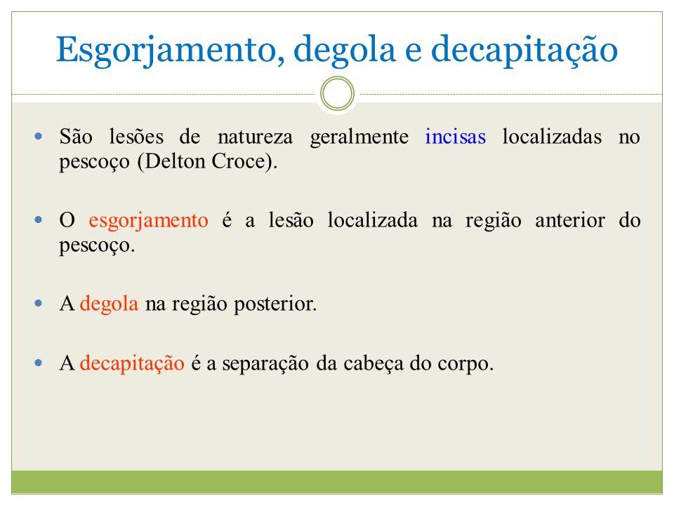 Esgorjamento, degola e decapitação São lesões de natureza geralmente incisas localizadas no pescoço (Delton Croce).