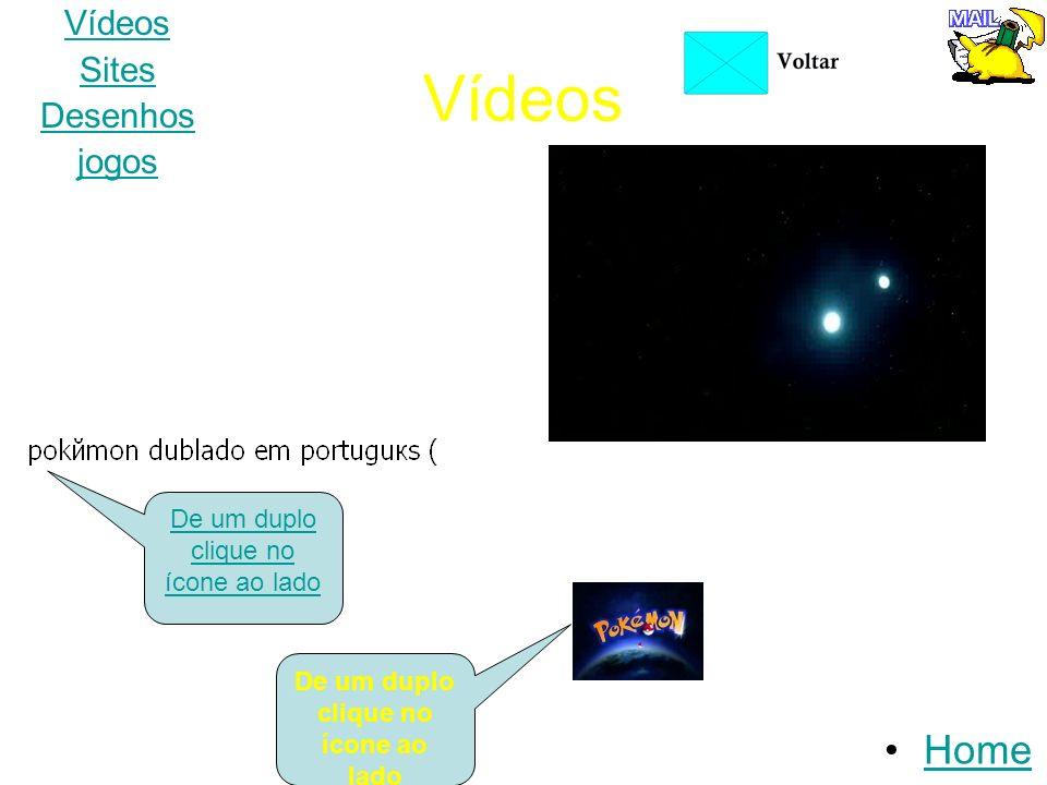 desenhos Home Vídeos Sites Desenhos jogos