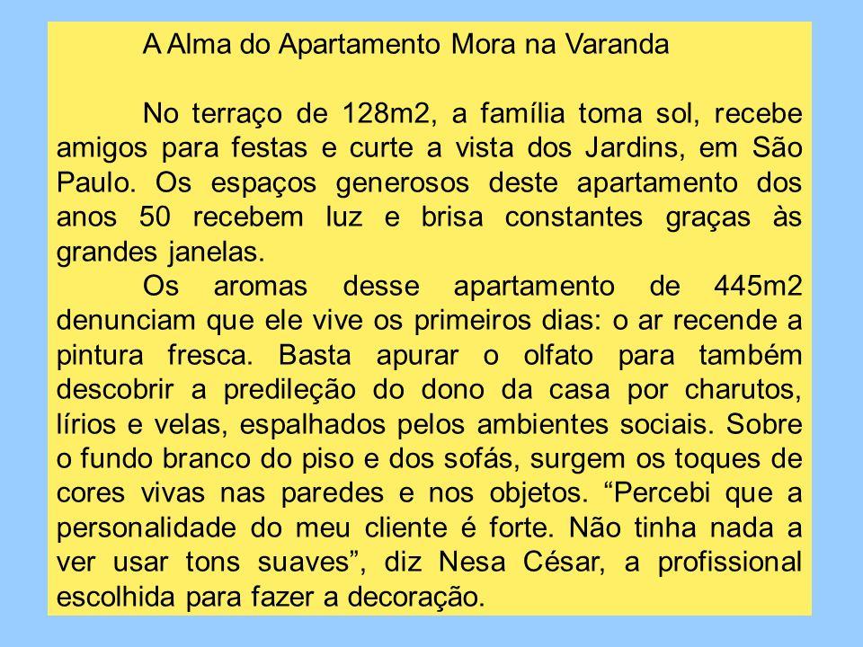 A Alma do Apartamento Mora na Varanda No terraço de 128m2, a família toma sol, recebe amigos para festas e curte a vista dos Jardins, em São Paulo.