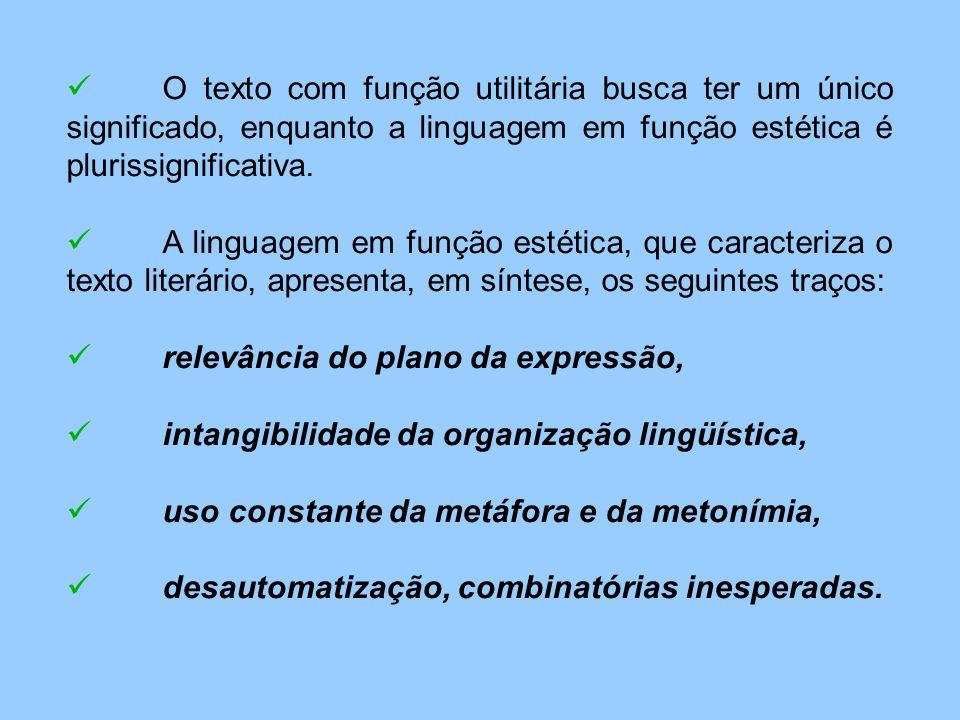 O texto com função utilitária busca ter um único significado, enquanto a linguagem em função estética é plurissignificativa.