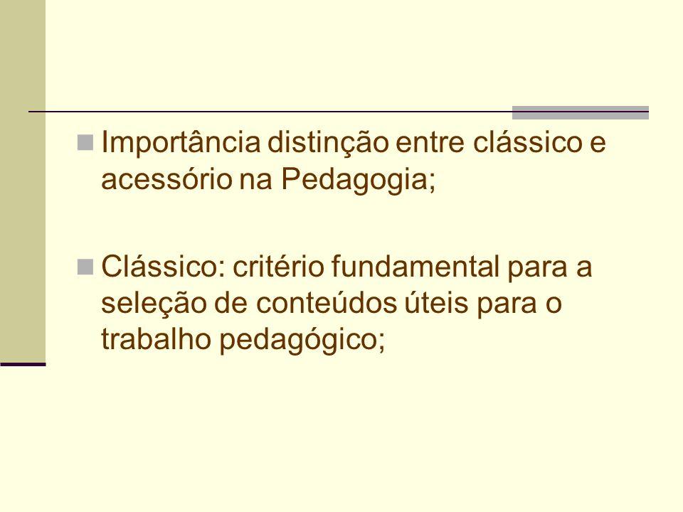 Importância distinção entre clássico e acessório na Pedagogia; Clássico: critério fundamental para a seleção de conteúdos úteis para o trabalho pedagó