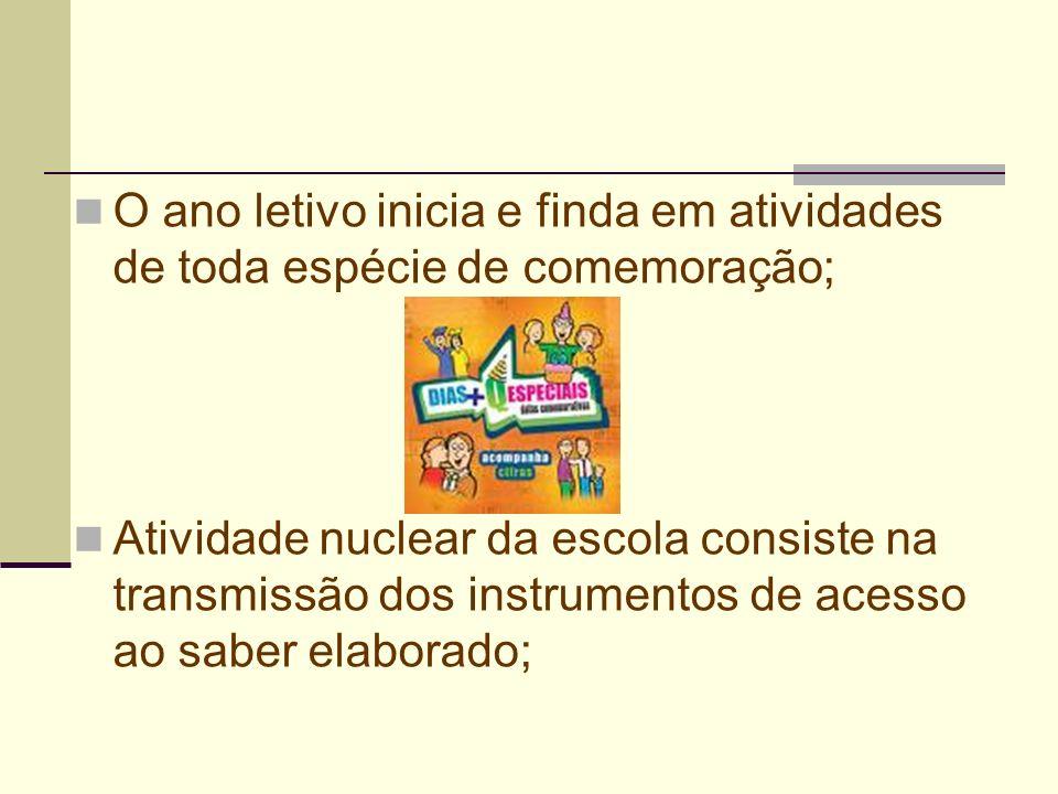 O ano letivo inicia e finda em atividades de toda espécie de comemoração; Atividade nuclear da escola consiste na transmissão dos instrumentos de aces