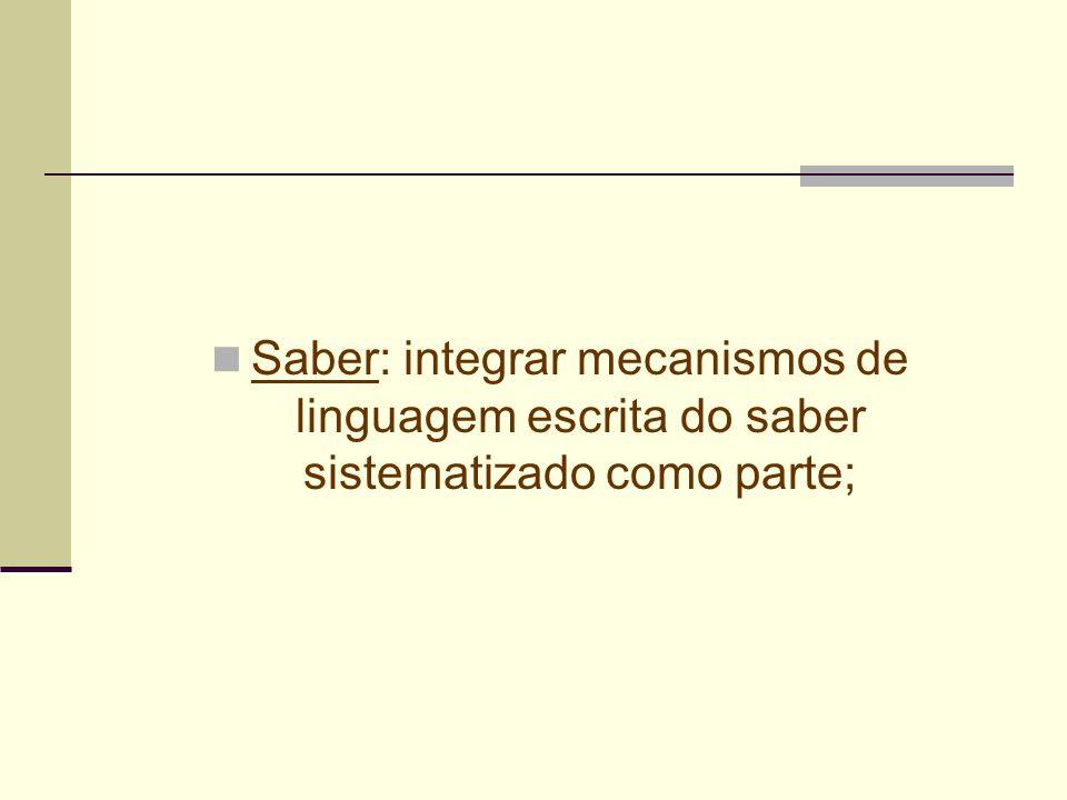 Saber: integrar mecanismos de linguagem escrita do saber sistematizado como parte;