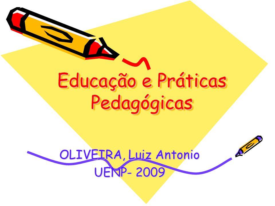 Educação e Práticas Pedagógicas OLIVEIRA, Luiz Antonio UENP- 2009