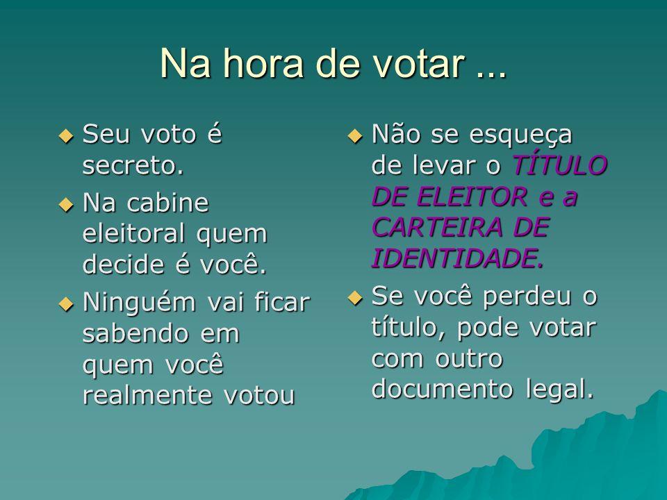 Na hora de votar... Seu voto é secreto. Seu voto é secreto. Na cabine eleitoral quem decide é você. Na cabine eleitoral quem decide é você. Ninguém va