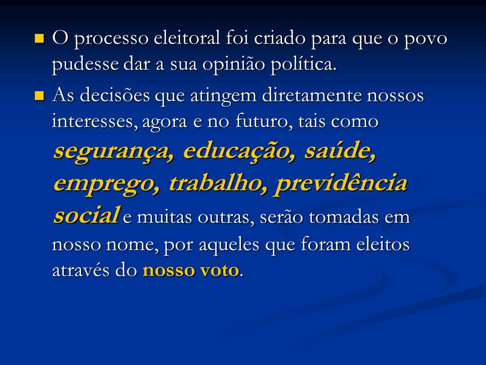 O processo eleitoral foi criado para que o povo pudesse dar a sua opinião política. O processo eleitoral foi criado para que o povo pudesse dar a sua