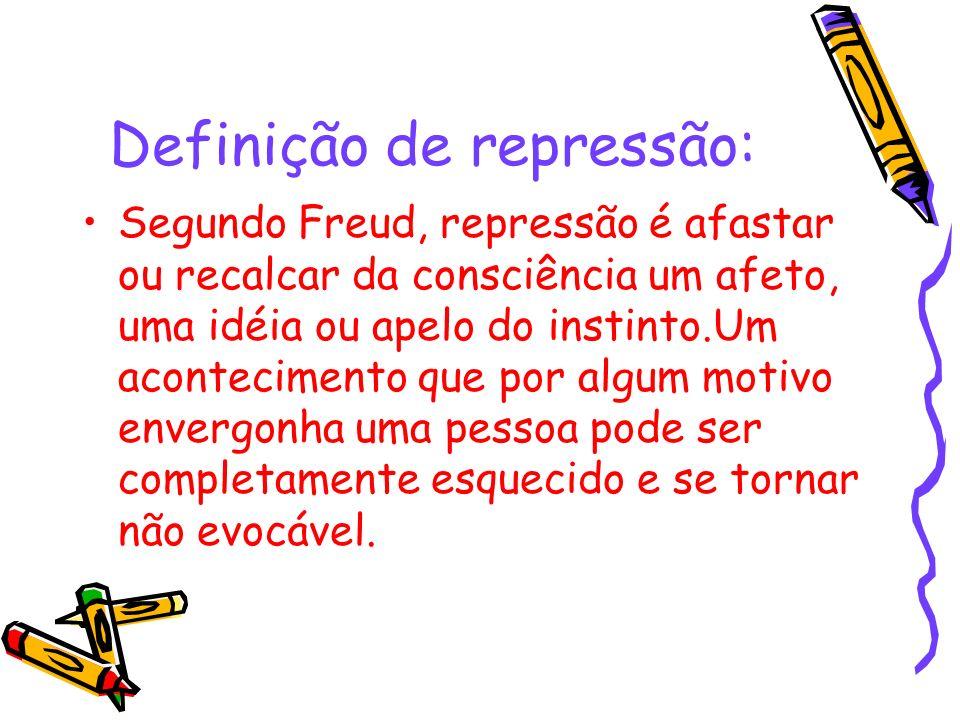 Definição de repressão: Segundo Freud, repressão é afastar ou recalcar da consciência um afeto, uma idéia ou apelo do instinto.Um acontecimento que po