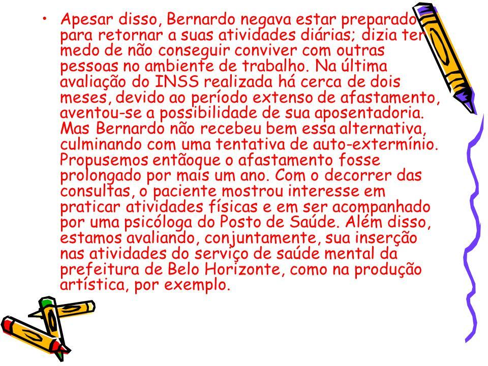Apesar disso, Bernardo negava estar preparado para retornar a suas atividades diárias; dizia ter medo de não conseguir conviver com outras pessoas no