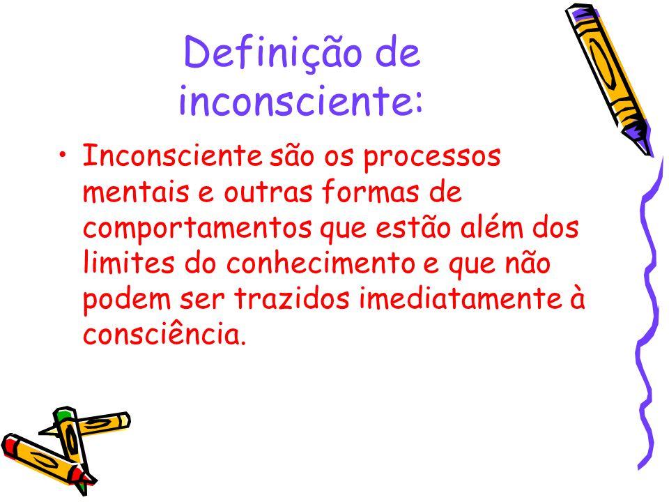 Definição de inconsciente: Inconsciente são os processos mentais e outras formas de comportamentos que estão além dos limites do conhecimento e que nã