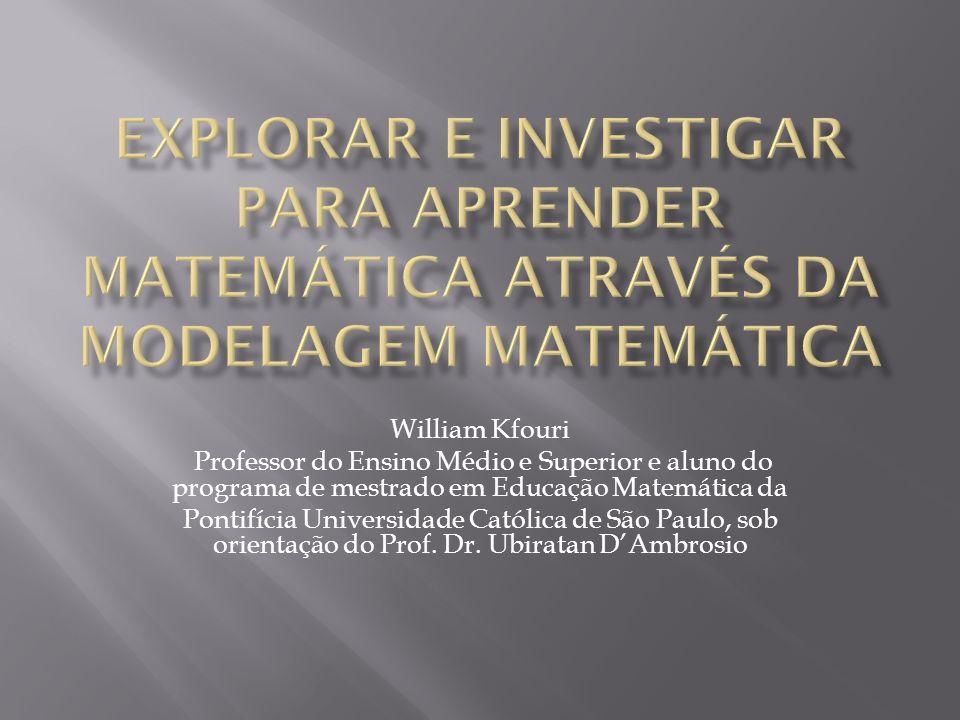 William Kfouri Professor do Ensino Médio e Superior e aluno do programa de mestrado em Educação Matemática da Pontifícia Universidade Católica de São Paulo, sob orientação do Prof.