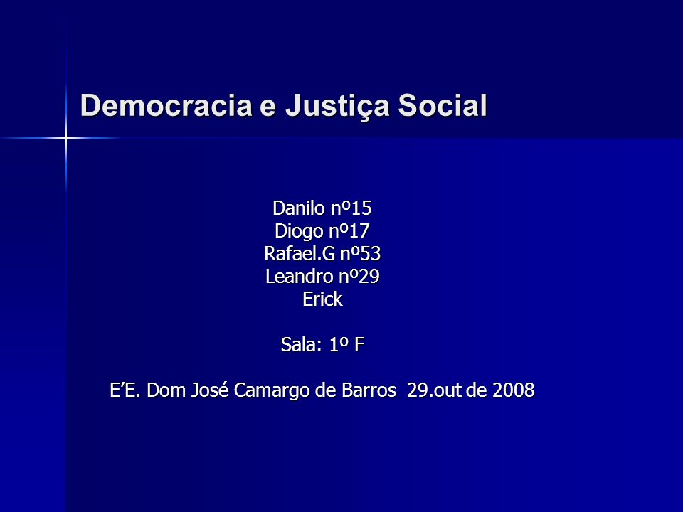 Democracia e Justiça Social Danilo nº15 Diogo nº17 Rafael.G nº53 Leandro nº29 Erick Sala: 1º F EE.